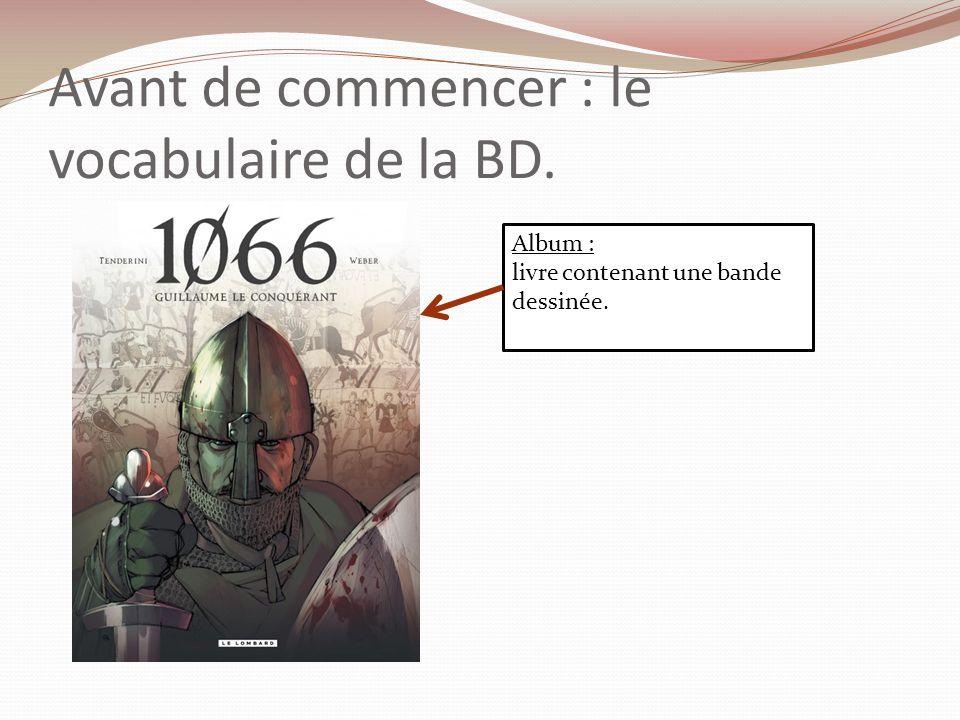 Avant de commencer : le vocabulaire de la BD. Album : livre contenant une bande dessinée.