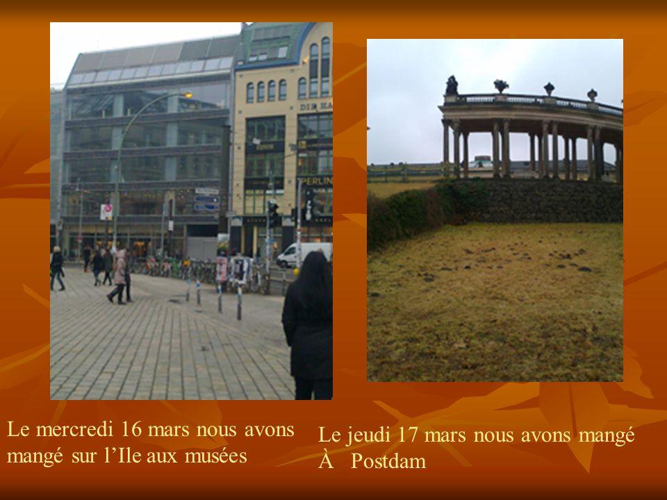 Le mercredi 16 mars nous avons mangé sur lIle aux musées Le jeudi 17 mars nous avons mangé À Postdam