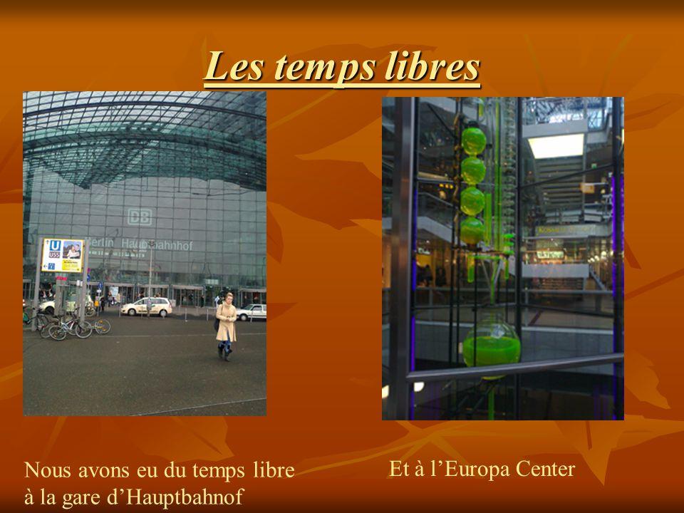 Les temps libres Nous avons eu du temps libre à la gare dHauptbahnof Et à lEuropa Center