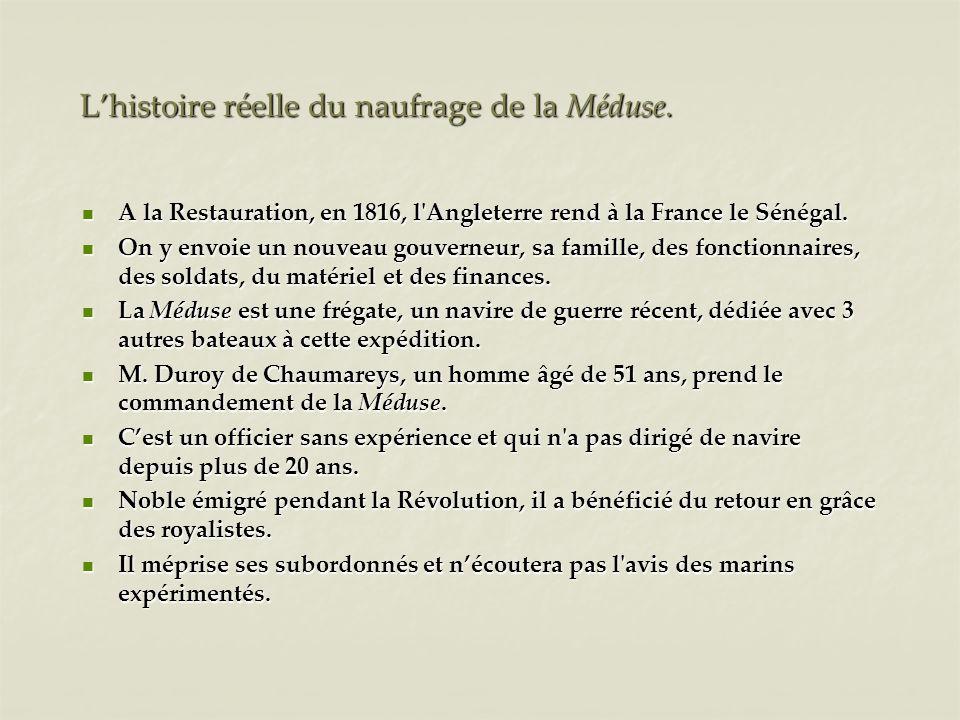Lhistoire réelle du naufrage de la Méduse. A la Restauration, en 1816, l'Angleterre rend à la France le Sénégal. A la Restauration, en 1816, l'Anglete