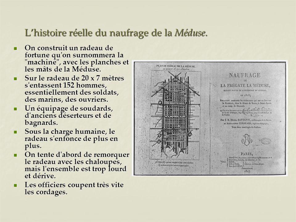 Lhistoire réelle du naufrage de la Méduse. On construit un radeau de fortune qu'on surnommera la