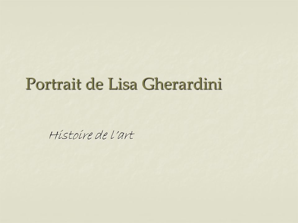 Portrait de Lisa Gherardini Histoire de lart