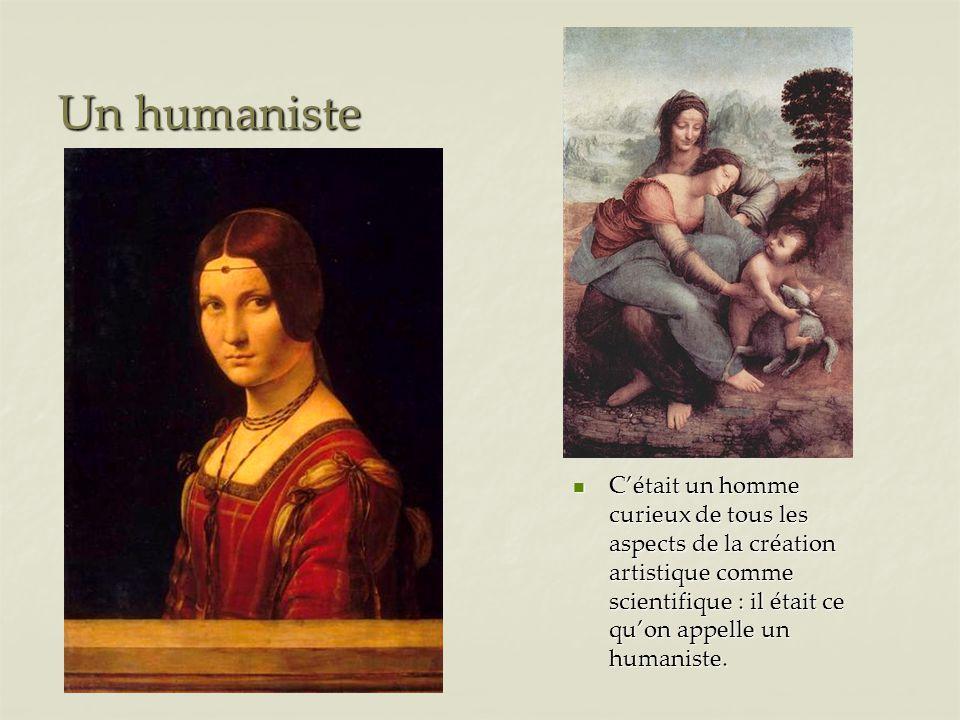 Un humaniste Cétait un homme curieux de tous les aspects de la création artistique comme scientifique : il était ce quon appelle un humaniste.