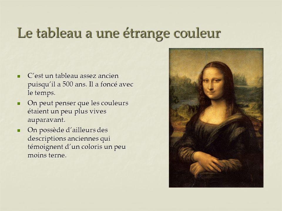 Le tableau a une étrange couleur Cest un tableau assez ancien puisquil a 500 ans.