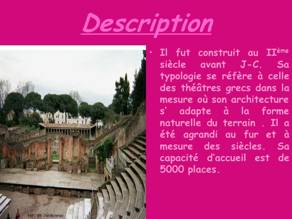Description Il fut construit au II ème siècle avant J-C. Sa typologie se réfère à celle des théâtres grecs dans la mesure où son architecture s adapte