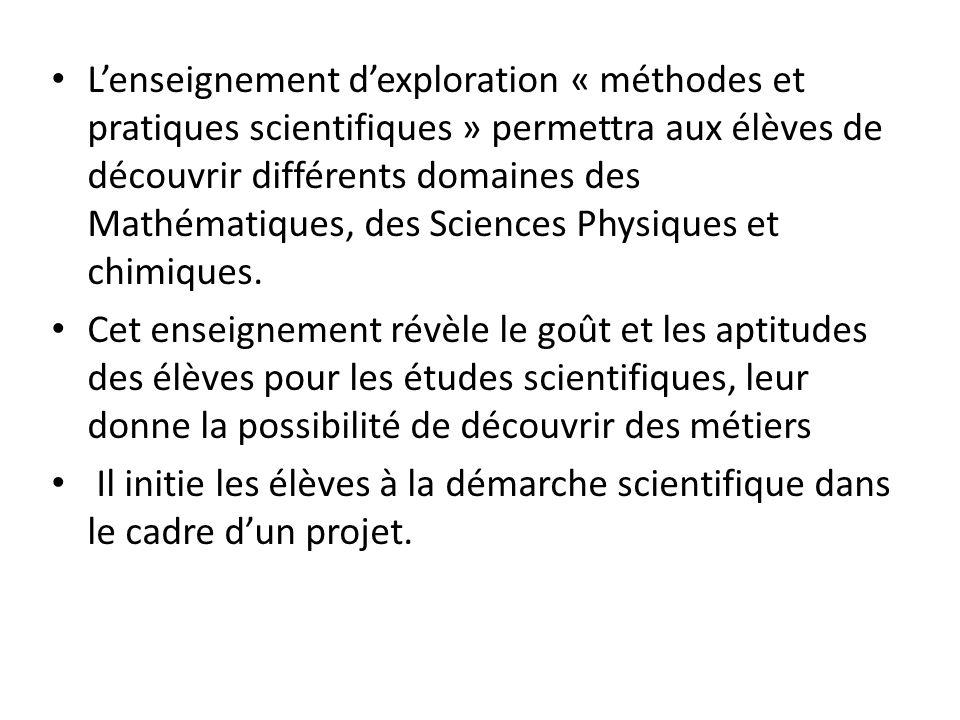 Lenseignement dexploration « méthodes et pratiques scientifiques » permettra aux élèves de découvrir différents domaines des Mathématiques, des Scienc