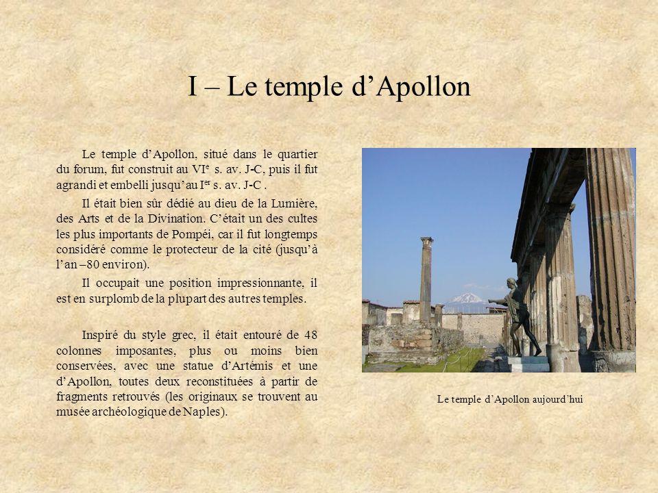 I – Le temple dApollon Le temple dApollon, situé dans le quartier du forum, fut construit au VI e s. av. J-C, puis il fut agrandi et embelli jusquau I