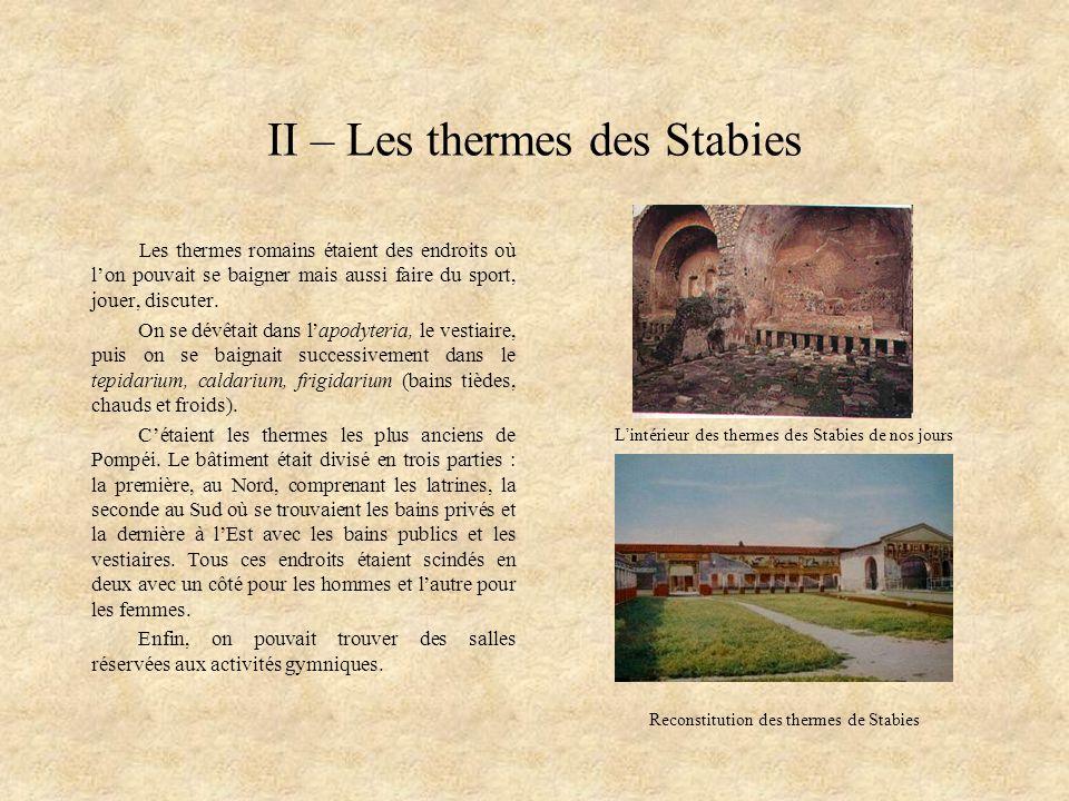 II – Les thermes des Stabies Les thermes romains étaient des endroits où lon pouvait se baigner mais aussi faire du sport, jouer, discuter. On se dévê