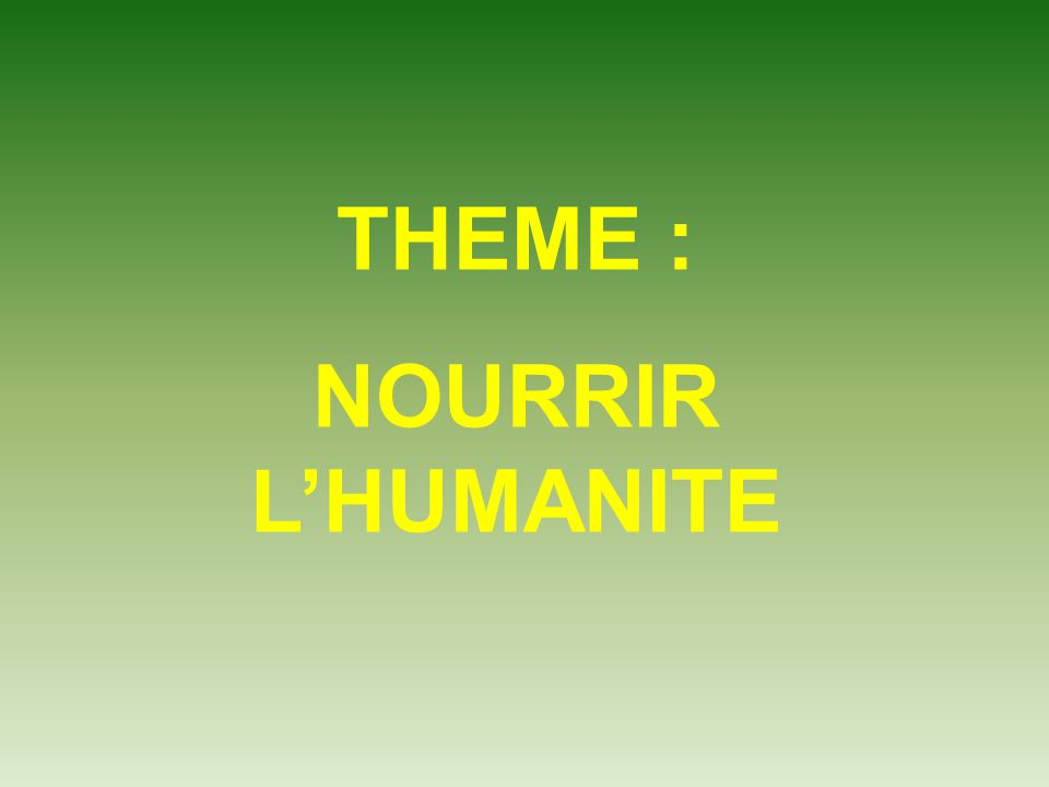 THEME : NOURRIR LHUMANITE
