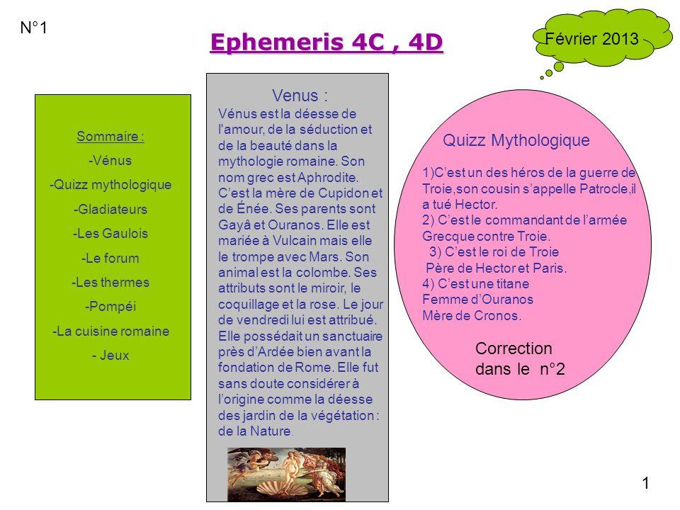 Ephemeris 4C, 4D Sommaire : -Vénus -Quizz mythologique -Gladiateurs -Les Gaulois -Le forum -Les thermes -Pompéi -La cuisine romaine - Jeux Février 201