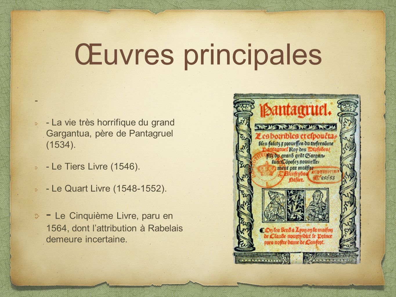 Œuvres principales - - La vie très horrifique du grand Gargantua, père de Pantagruel (1534). - Le Tiers Livre (1546). - Le Quart Livre (1548-1552). -