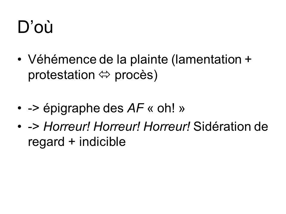 Doù Véhémence de la plainte (lamentation + protestation procès) -> épigraphe des AF « oh! » -> Horreur! Horreur! Horreur! Sidération de regard + indic