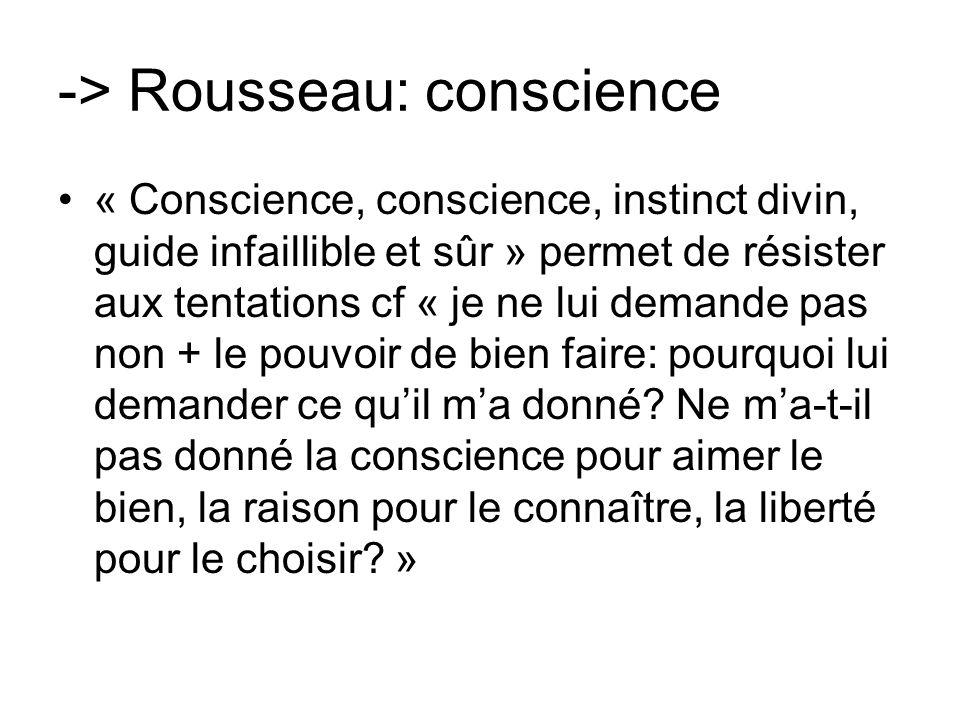 -> Rousseau: conscience « Conscience, conscience, instinct divin, guide infaillible et sûr » permet de résister aux tentations cf « je ne lui demande
