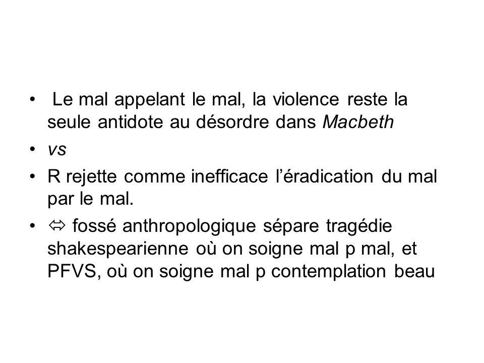 Le mal appelant le mal, la violence reste la seule antidote au désordre dans Macbeth vs R rejette comme inefficace léradication du mal par le mal. fos