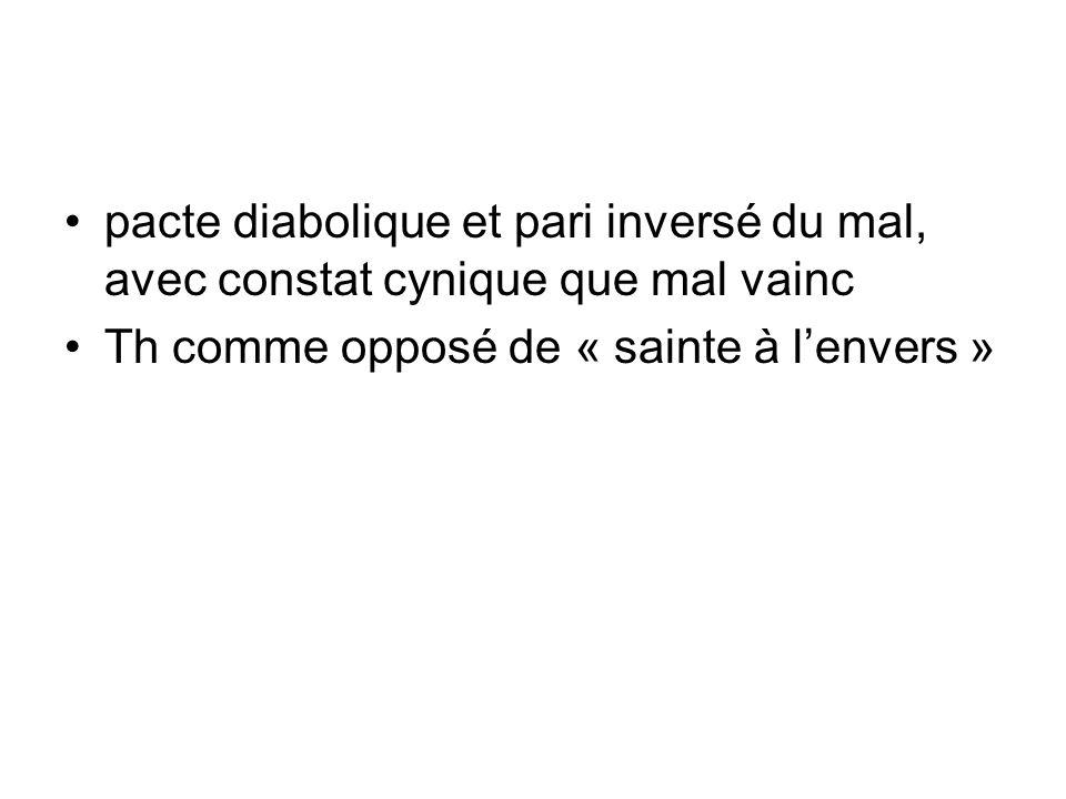 pacte diabolique et pari inversé du mal, avec constat cynique que mal vainc Th comme opposé de « sainte à lenvers »