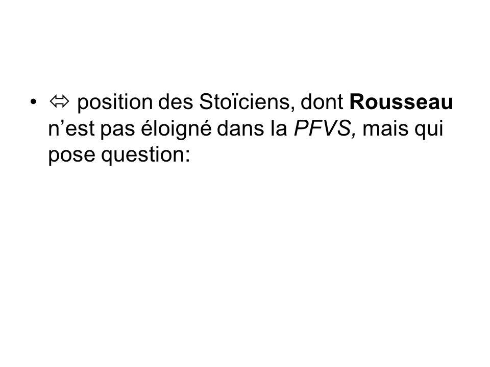 position des Stoïciens, dont Rousseau nest pas éloigné dans la PFVS, mais qui pose question: