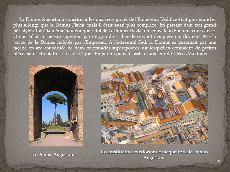 La Domus Augustana constituait les quartiers privés de lEmpereur. Lédifice était plus grand et plus allongé que la Domus Flavia, mais il était aussi p