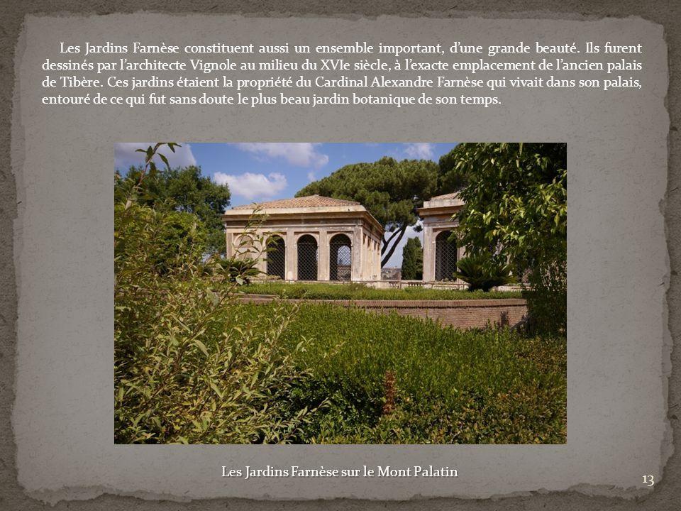 Les Jardins Farnèse constituent aussi un ensemble important, dune grande beauté. Ils furent dessinés par larchitecte Vignole au milieu du XVIe siècle,