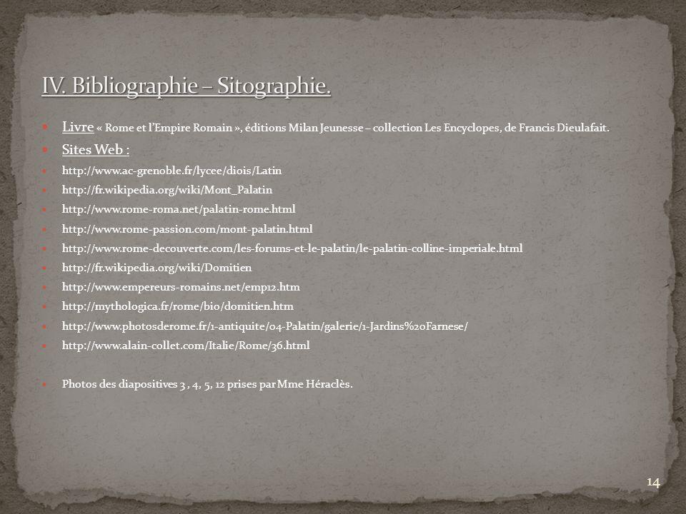 Livre « Rome et lEmpire Romain », éditions Milan Jeunesse – collection Les Encyclopes, de Francis Dieulafait. Sites Web : http://www.ac-grenoble.fr/ly