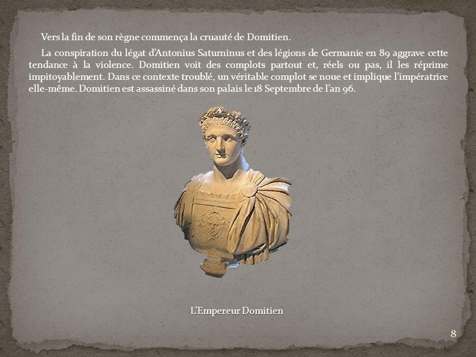 Vers la fin de son règne commença la cruauté de Domitien. La conspiration du légat dAntonius Saturninus et des légions de Germanie en 89 aggrave cette