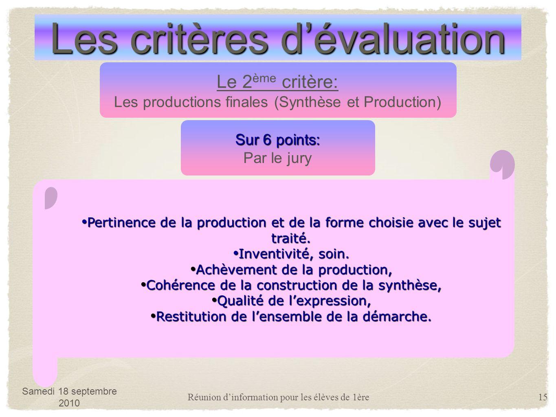Réunion dinformation pour les élèves de 1ère15 Les critères dévaluation Le 2 ème critère: Les productions finales (Synthèse et Production) Pertinencede la production et de la forme choisie avec le sujet traité.