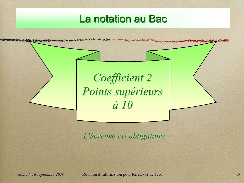 Réunion dinformation pour les élèves de 1ère19 La notation au Bac Coefficient 2 Points supérieurs à 10 Lépreuve est obligatoire Samedi 18 septembre 2010