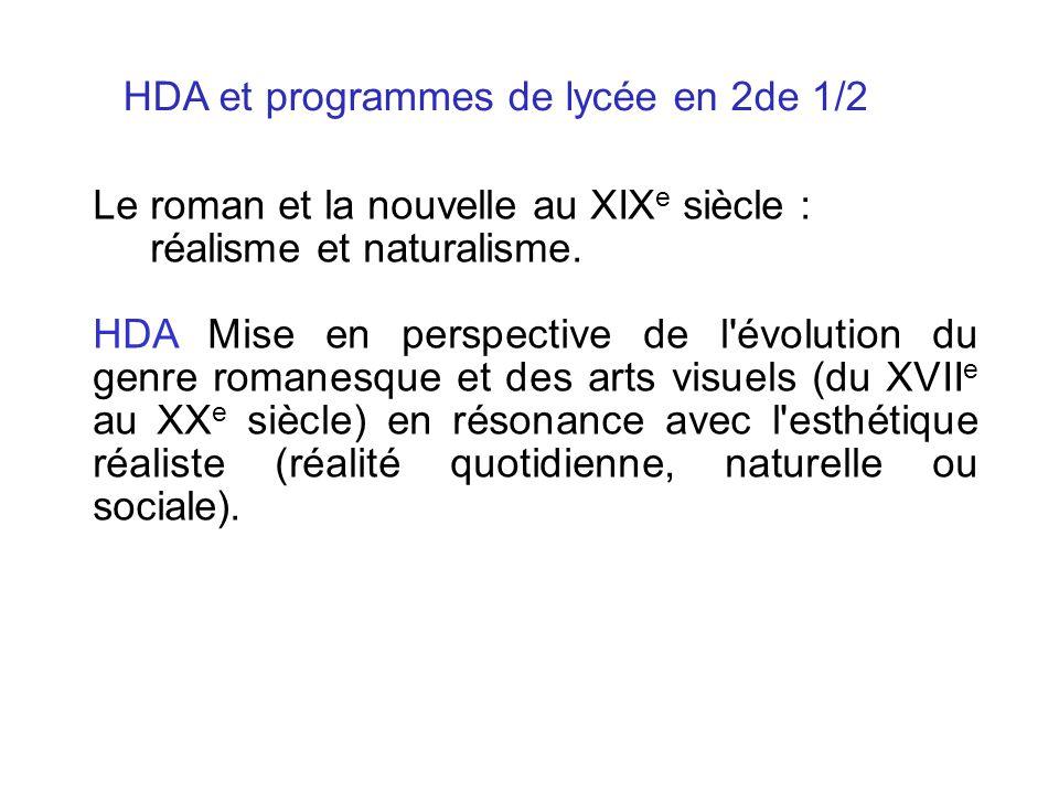 HDA et programmes de lycée en 2de 1/2 Le roman et la nouvelle au XIX e siècle : réalisme et naturalisme. HDA Mise en perspective de l'évolution du gen
