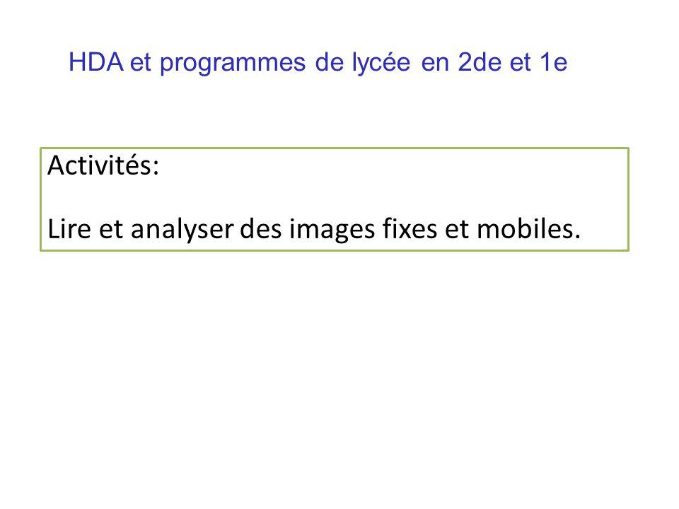 HDA et programmes de lycée en 2de et 1e Activités: Lire et analyser des images fixes et mobiles.