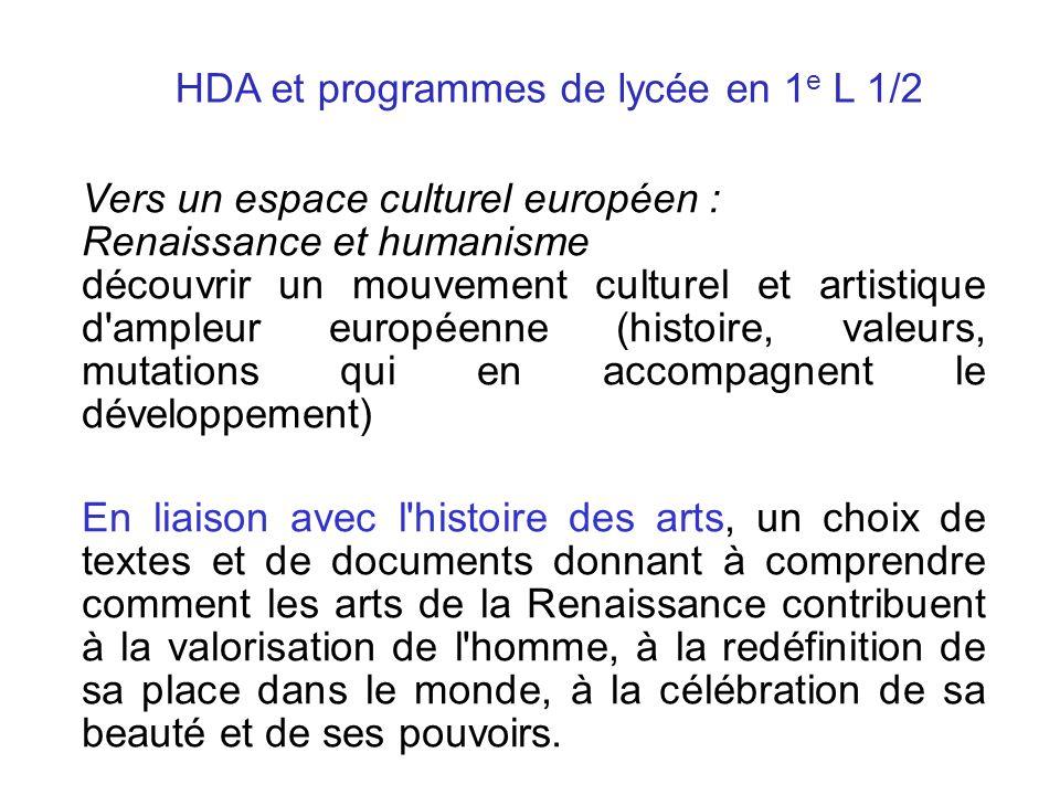 HDA et programmes de lycée en 1 e L 1/2 Vers un espace culturel européen : Renaissance et humanisme découvrir un mouvement culturel et artistique d'am