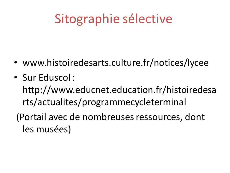 Sitographie sélective www.histoiredesarts.culture.fr/notices/lycee Sur Eduscol : http://www.educnet.education.fr/histoiredesa rts/actualites/programme
