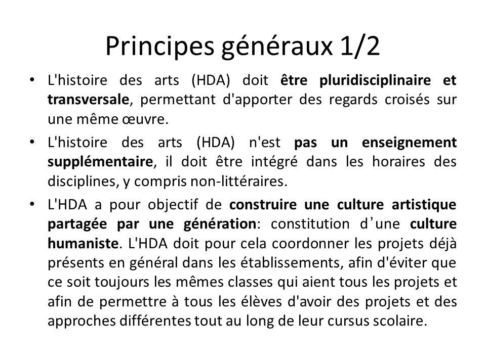 Principes généraux 1/2 L'histoire des arts (HDA) doit être pluridisciplinaire et transversale, permettant d'apporter des regards croisés sur une même
