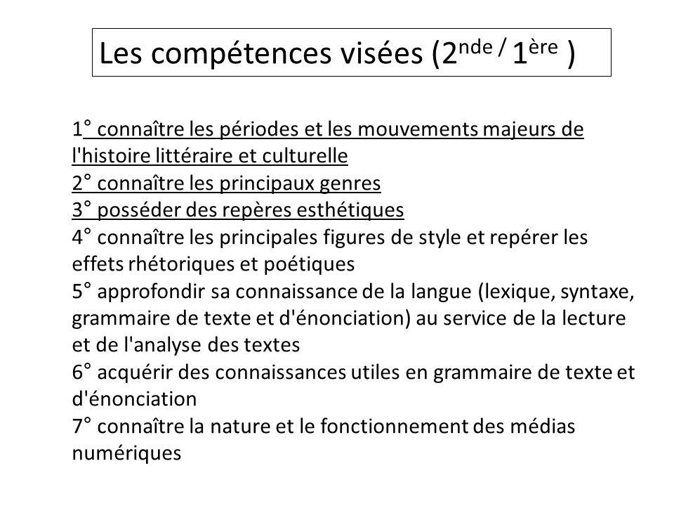 Les compétences visées (2 nde / 1 ère ) 1° connaître les périodes et les mouvements majeurs de l'histoire littéraire et culturelle 2° connaître les pr