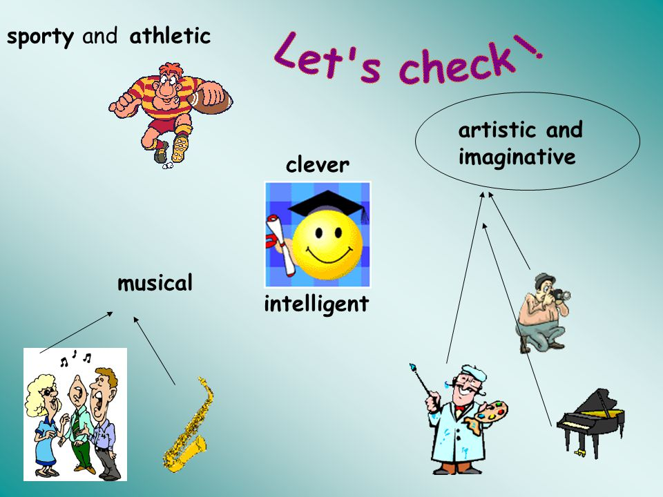 sporty andathletic artistic and imaginative musical intelligent clever