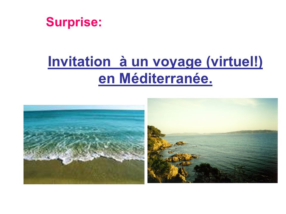 Surprise: Invitation à un voyage (virtuel!) en Méditerranée.