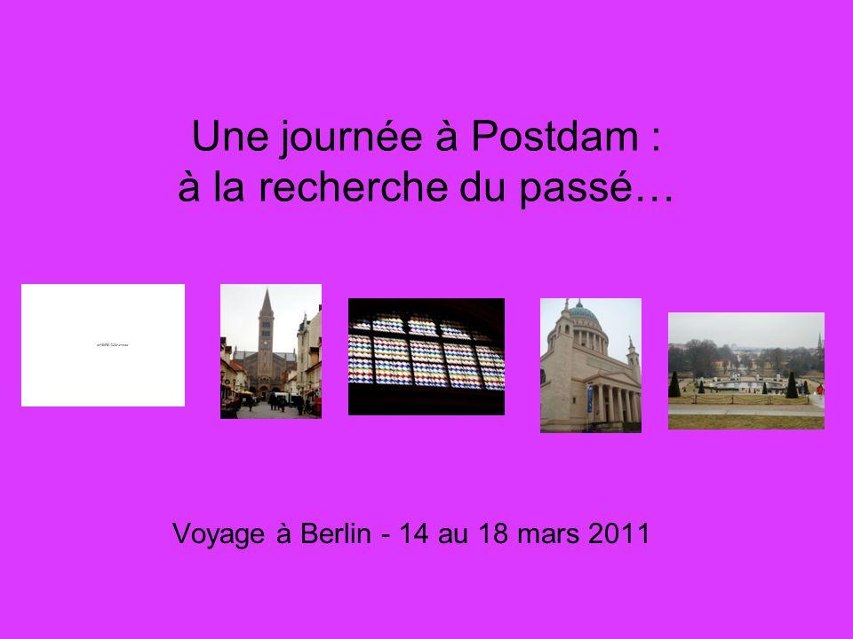 Une journée à Postdam : à la recherche du passé… Voyage à Berlin - 14 au 18 mars 2011