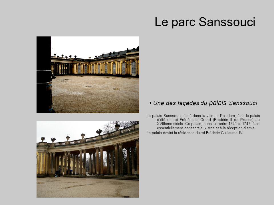 Le parc Sanssouci Une des façades du palais Sanssouci Le palais Sanssouci, situé dans la ville de Postdam, était le palais dété du roi Frédéric le Grand (Frédéric II de Prusse) au XVIIIème siècle.