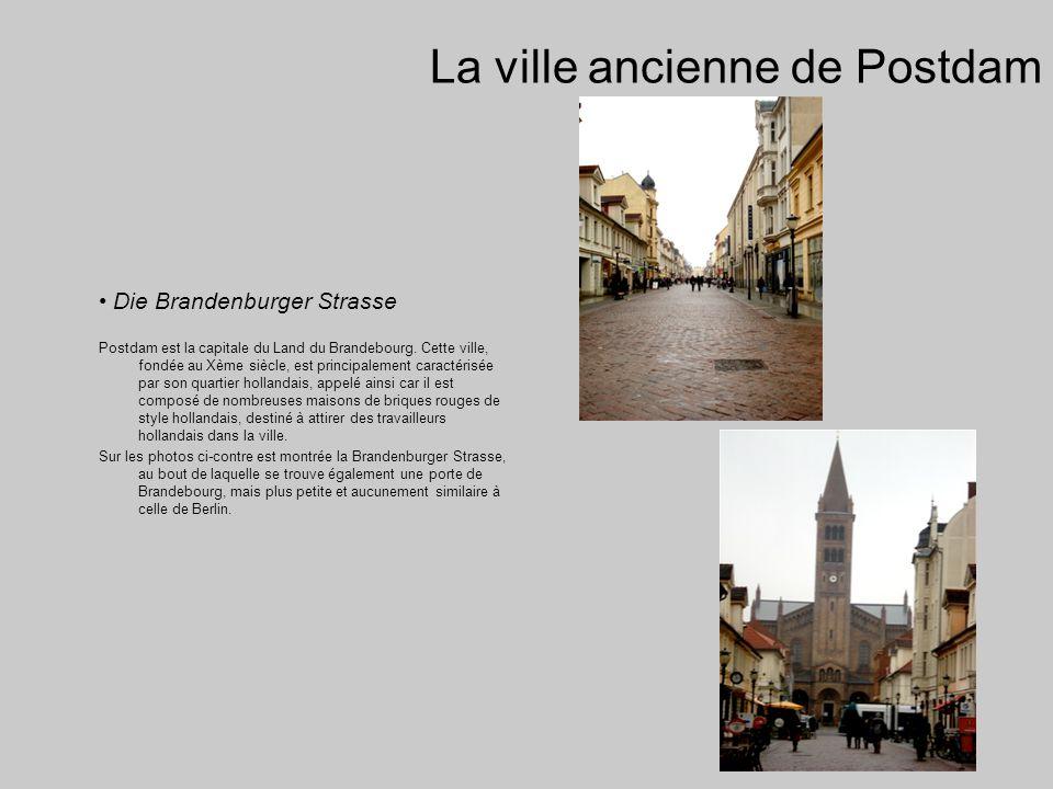 La ville ancienne de Postdam Die Brandenburger Strasse Postdam est la capitale du Land du Brandebourg.