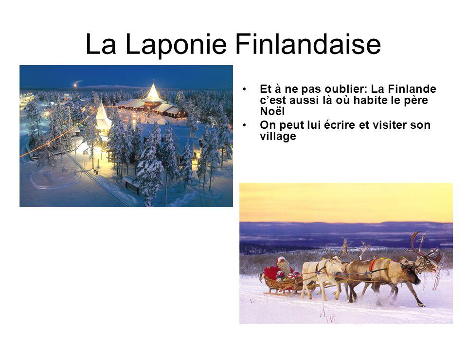 La Laponie Finlandaise Et à ne pas oublier: La Finlande cest aussi là où habite le père Noël On peut lui écrire et visiter son village