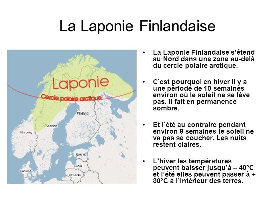 La Laponie Finlandaise La Laponie Finlandaise sétend au Nord dans une zone au-delà du cercle polaire arctique. Cest pourquoi en hiver il y a une pério
