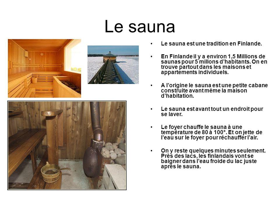 Le sauna Le sauna est une tradition en Finlande. En Finlande il y a environ 1,5 Millions de saunas pour 5 millons dhabitants. On en trouve partout dan