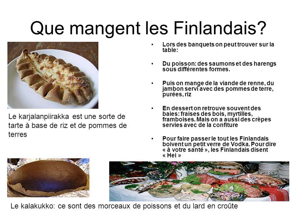 Que mangent les Finlandais? Lors des banquets on peut trouver sur la table: Du poisson: des saumons et des harengs sous différentes formes. Puis on ma