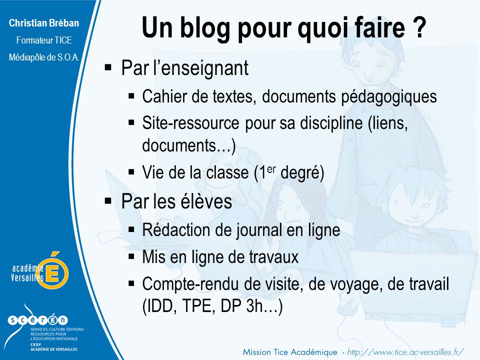 Christian Bréban Formateur TICE Médiapôle de S.O.A. Un blog pour quoi faire ? Par lenseignant Cahier de textes, documents pédagogiques Site-ressource