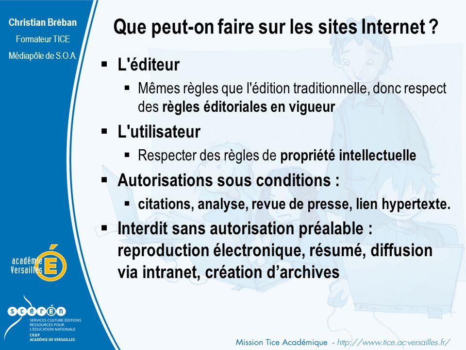 Christian Bréban Formateur TICE Médiapôle de S.O.A. Que peut-on faire sur les sites Internet ? L'éditeur Mêmes règles que l'édition traditionnelle, do