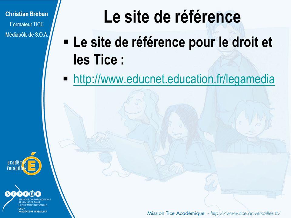 Christian Bréban Formateur TICE Médiapôle de S.O.A. Le site de référence Le site de référence pour le droit et les Tice : http://www.educnet.education