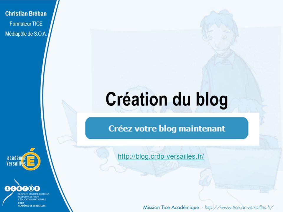 Christian Bréban Formateur TICE Médiapôle de S.O.A. Création du blog http://blog.crdp-versailles.fr/