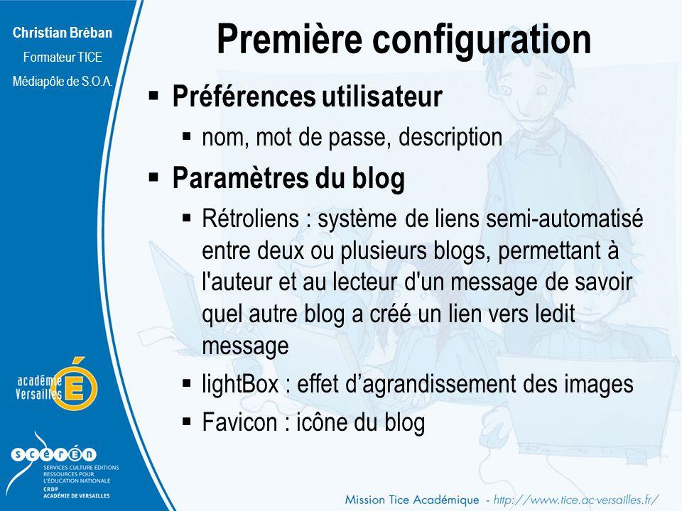 Christian Bréban Formateur TICE Médiapôle de S.O.A. Première configuration Préférences utilisateur nom, mot de passe, description Paramètres du blog R