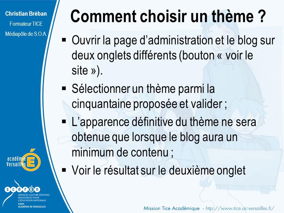 Christian Bréban Formateur TICE Médiapôle de S.O.A. Comment choisir un thème ? Ouvrir la page dadministration et le blog sur deux onglets différents (