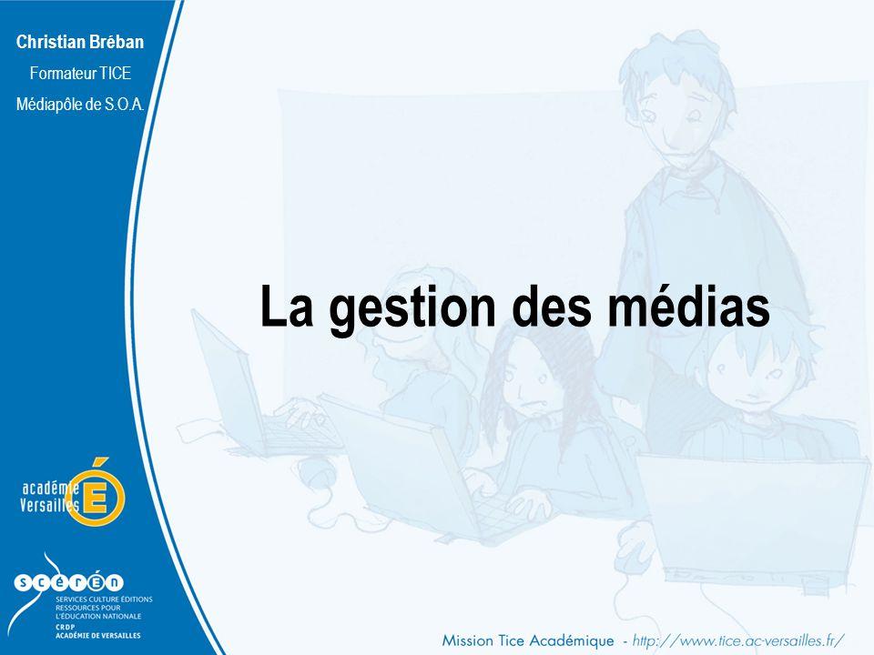 Christian Bréban Formateur TICE Médiapôle de S.O.A. La gestion des médias