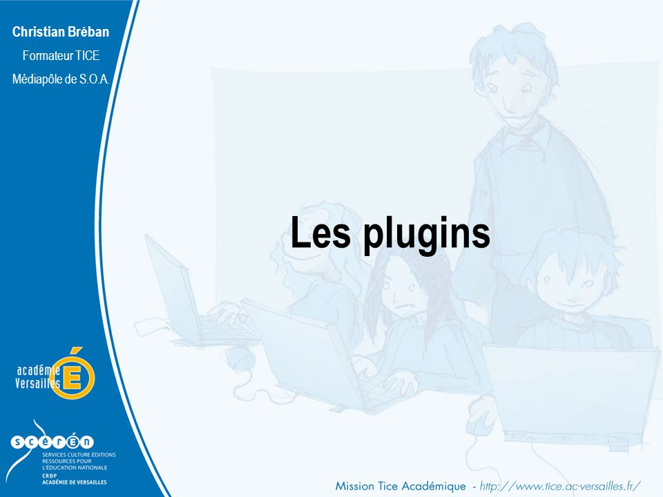 Christian Bréban Formateur TICE Médiapôle de S.O.A. Les plugins