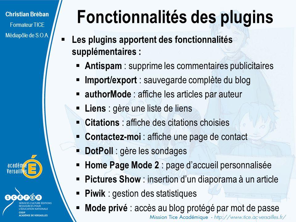 Christian Bréban Formateur TICE Médiapôle de S.O.A. Fonctionnalités des plugins Les plugins apportent des fonctionnalités supplémentaires : Antispam :